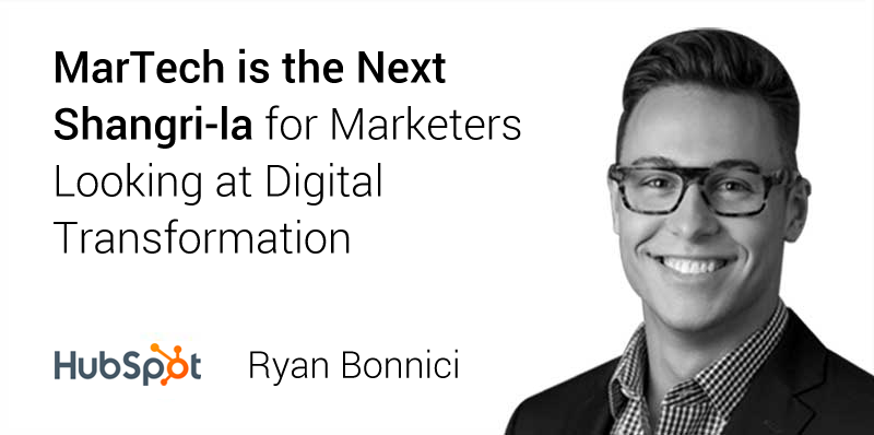 MarTech is the Next Shangri-la for Marketers Looking at Digital Transformation - Ryan Bonnici from HubSpot