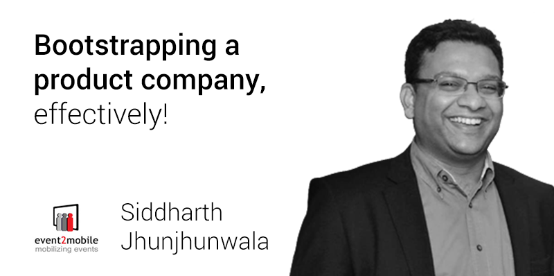 Bootstrapping a product company, effectively! - Siddharth  Jhunjhunwala from event2mobile